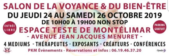 Salon de bien-être et de la voyance , du jeudi  24 au samedi 20 octobre 2019 , de 10h à 19h  non-stop , Espace teste  à Montélimar 26200 ,  avenue Jean Menuret ,  entrée libre , parking  gratuit